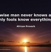 A wise man does not know all, only fools know everything
